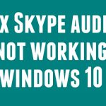 Fixed: Skype Audio Not Working in Windows 10