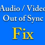 Fixed: YouTube Audio and Video Out of Sync on Windows 10
